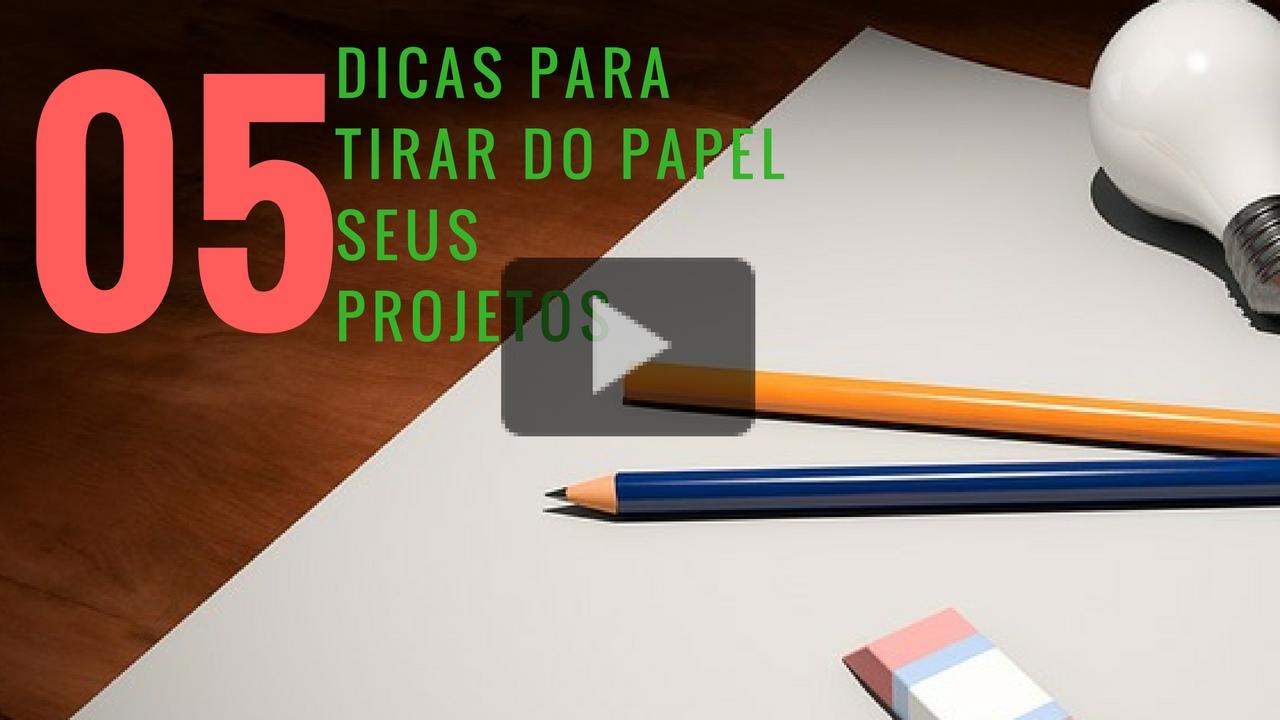 05 dicas para tirar do papel seus projetos